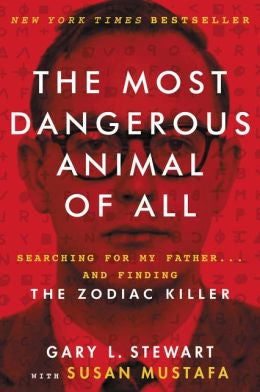 Stewart, Gary L., with Mustafa, Susan, The Most Dangerous Animal of All:The Zodiac Killer