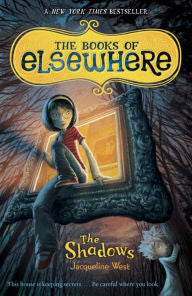 West, Jacqueline, The Books of Elsewhere, Book 1, The Shadows