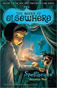 West, Jacqueline, The Books of Elsewhere, Book 2, Spellbound
