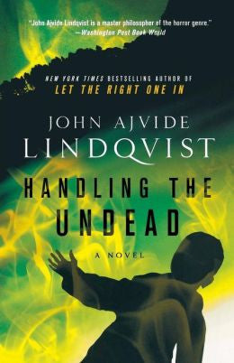 Lindqvist, John Ajvide - Handling the Undead