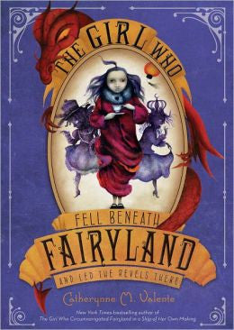 Valente, Catherynne M., The Girl Who Fell Beneath Fairyland and Led the Revels There
