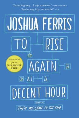 Joshua Ferris - To Rise Again at a Decent Hour