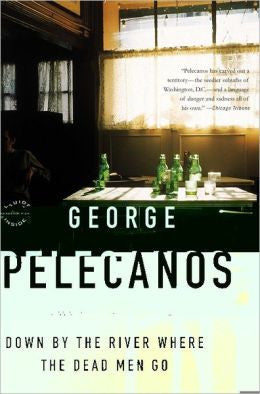 Pelecanos, George P. - Down By the River Where the Dead Men Go