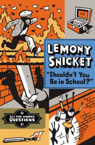 Snicket, Lemony, Shouldn't You Be In School