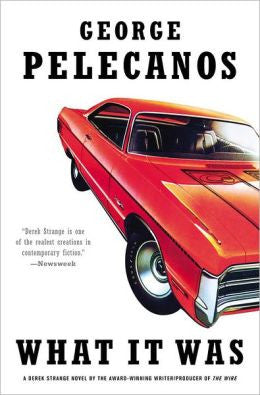 Pelecanos, George P. - What It Was