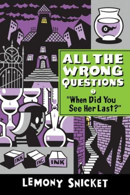 Snicket, Lemony, All the Wrong Questions, Bk 2, When Did You See her Last