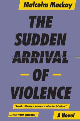 Malcolm Mackay - The Sudden Arrival of Violence
