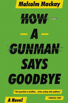 Malcolm Mackay - How a Gunman Says Goodbye