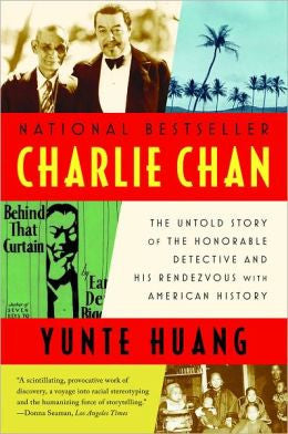 Huang, Yunte - Charlie Chan: the Untold Story of the Honorable Detective and His Rendezvous With American History