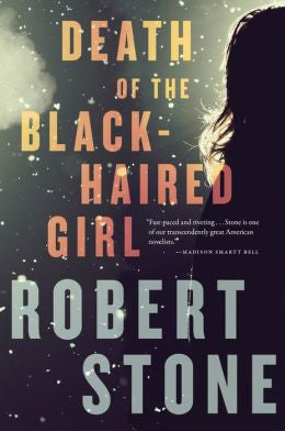Stone, Robert - Death of the Black-Haired Girl