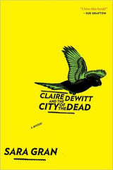 Gran, Sara - Claire Dewitt and the City of the Dead