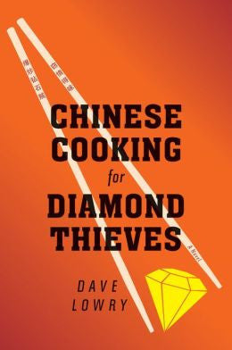 Lowry, Dave - Chinese Cooking for Diamond Thieves