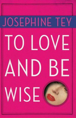 Tey, Josephine - To Love and Be Wise