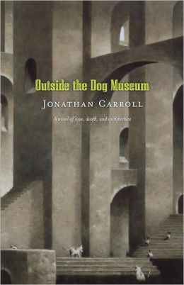 Carroll, Jonathan - Outside the Dog Museum
