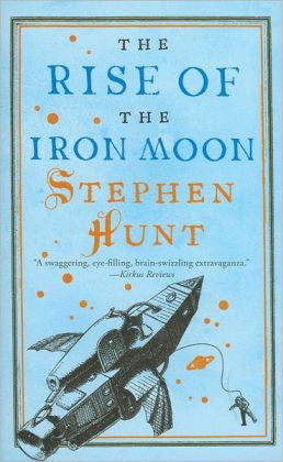 Hunt, Stephen - The Rise of the Iron Moon