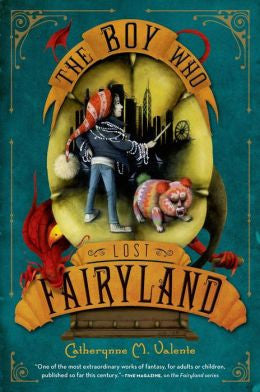 Valente, Catherynne M., The Boy Who Lost Fairyland