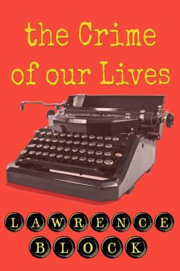 Block, Lawrence - Crime of Our Lives (Paperback)