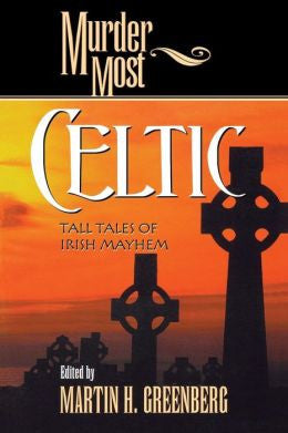 Greenberg, Martin H., Murder Most Celtic: Tall Tales of Irish Mayhem