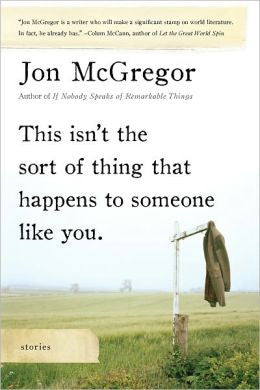 McGregor, Jon - This Isn't the Sort of Thing That Happens to Someone Like You