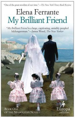 Ferrante,Elena, My Brilliant Friend, Book 1 of the Neapolitan Novels
