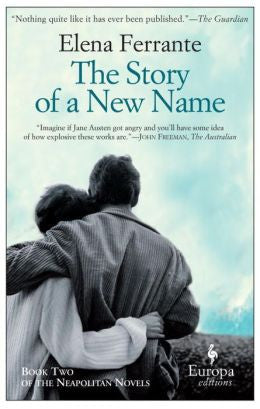 Ferrante, Elena, The Story of a New Name, Book 2 of the Neapolitan Novels