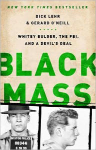 Lehr, Dick and O'Neill, Gerard, Black Mass, Whitey Bulger, The FBI, and the Devil's Deal