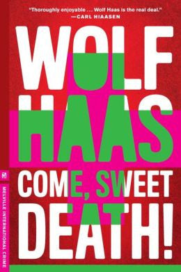 Haas, Wolf - Come, Sweet Death!