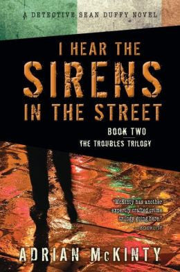 McKinty, Adrian - I Hear the Sirens in the Street