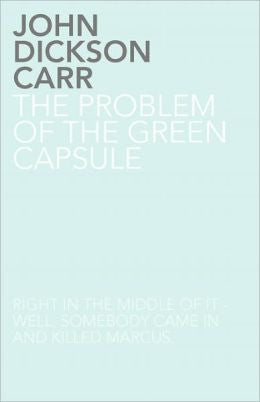 Carr, John Dickson - The Problem of the Green Capsule