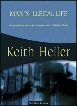 Heller, Keith - Man's Illegal Life