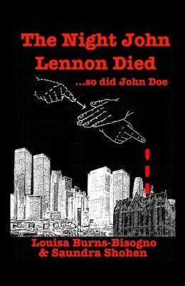 Louisa Burns-Bisogno and Saundra Shohen - The Night John Lennon Died...So Did John Doe