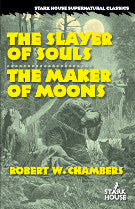 Robert W. Chambers - The Slayer of Souls/The Maker of Moons