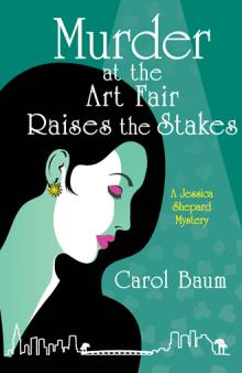 Carol Baum - Murder at the Art Fair Raises the Stakes: A Jessica Shepard Mystery