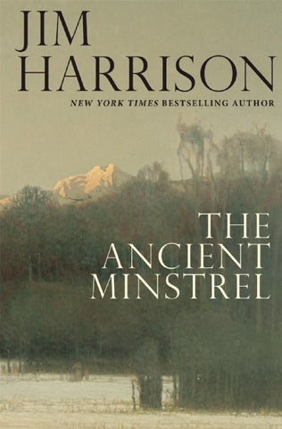Jim Harrison - The Ancient Minstrel