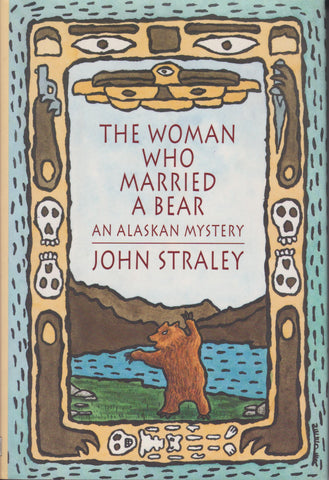 Straley, John - The Woman Who Married A Bear: An Alaskan Mystery