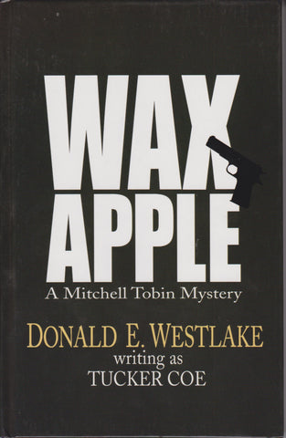 Westlake, Donald E (Tucker Coe). - Wax Apple: A Mitchell Tobin Mystery (Signed)