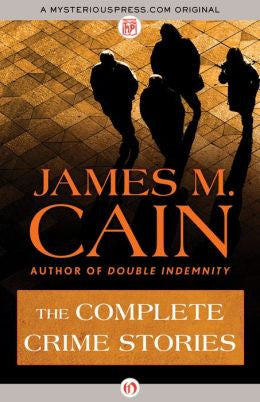 James M. Cain - The Complete Crime Stories