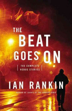 Rankin, Ian, The Beat Goes On: The Complete Rebus Stories
