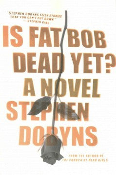 Dobyns, Stephen, Is Fat Bob Dead Yet?