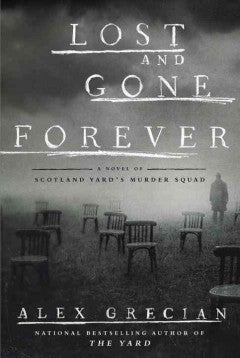 Grecian, Alex, Lost and Gone Forever: A Novel of Scotland Yard's Murder Squad