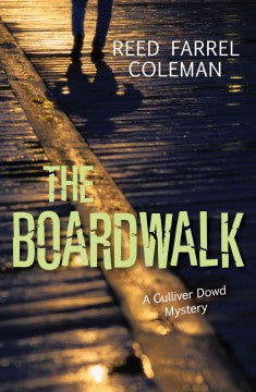 Coleman, Reed Farrel, The Boardwalk; A Gullivere Dowd Mystery