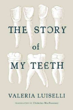 Luiselli, Valeria, The Story of My Teeth
