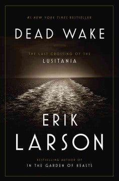 Larson, Erik, Dead Wake: The Last Crossing of the Lusitania
