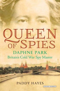 Hayes, Paddy, Queen of Spies, Daphne Park, Britain's Cold War Spy Master