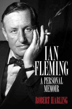 Harling, Robert, Ian Fleming: A Personal Memoir