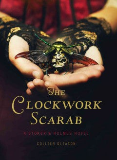 Gleason, Colleen, The Clockwork Scarab: A Stoker & Holmes Novel, bk 1