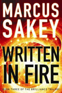 Sakey, Marcus, Written in Fire: Book 3, The Brilliance Trilogy