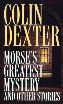 Dexter, Colin, Morse's Greatest Mystery and Other Stories