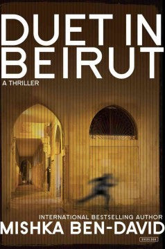Ben-David, Mishka, Duet in Beirut: A Thriller