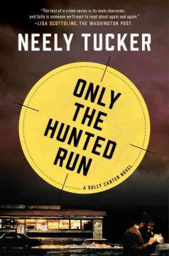 Tucker, Neely, Only the Hunted Run: A Sully Carter Novel